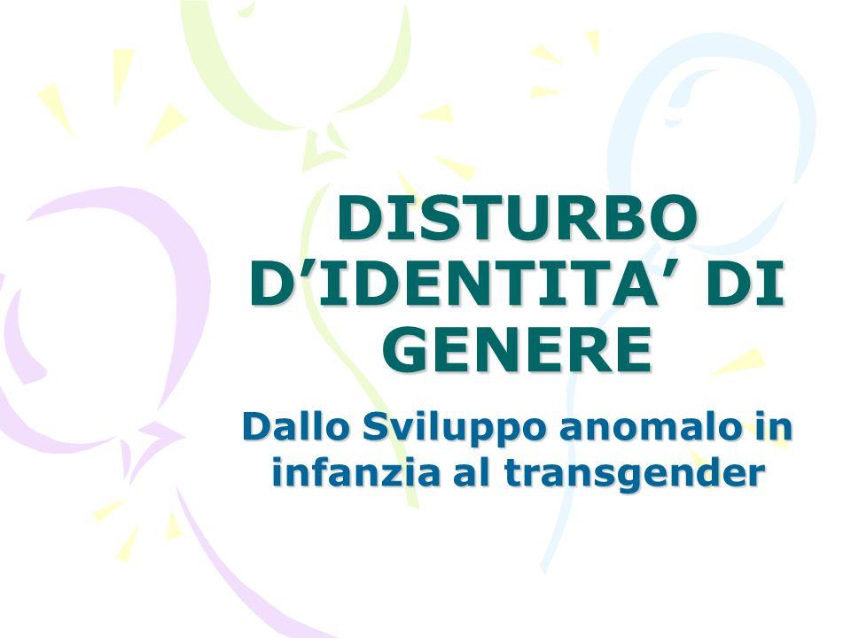 DISTURBO DIDENTITA DI GENERE Dallo Sviluppo anomalo in infanzia al transgender