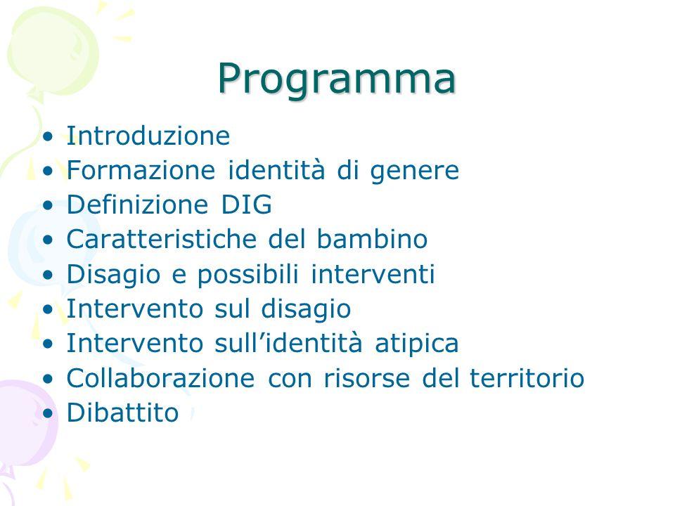 Programma Introduzione Formazione identità di genere Definizione DIG Caratteristiche del bambino Disagio e possibili interventi Intervento sul disagio