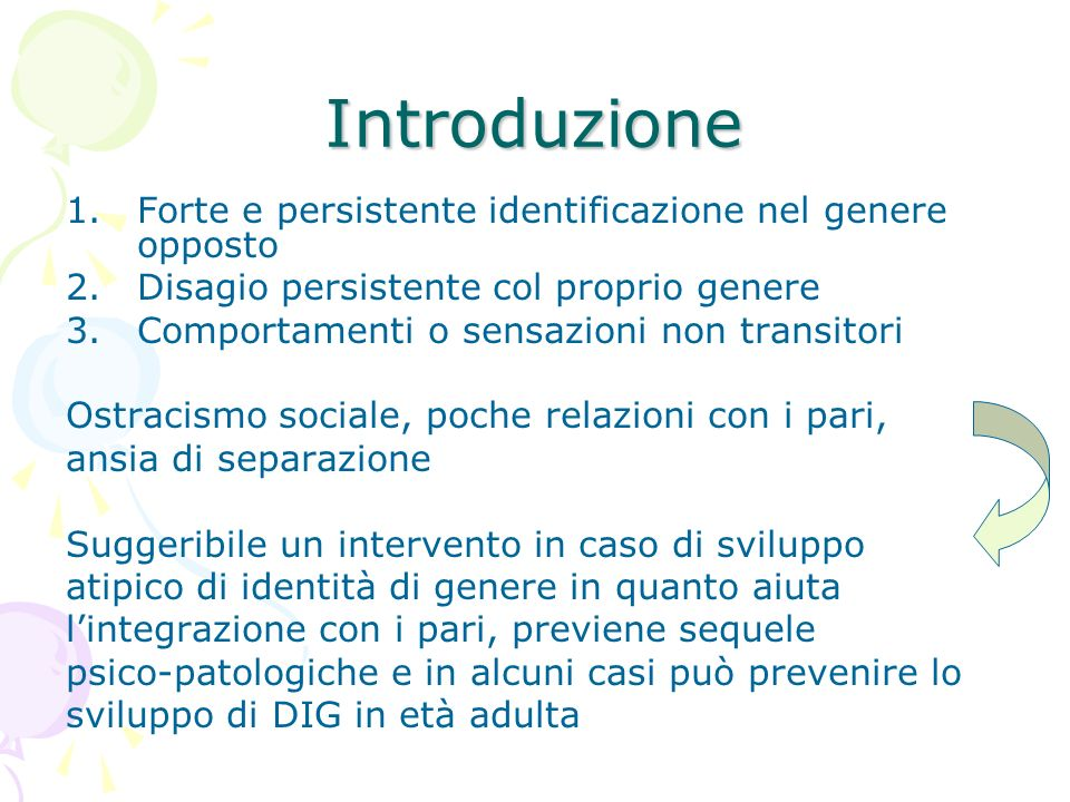 Introduzione 1.Forte e persistente identificazione nel genere opposto 2.Disagio persistente col proprio genere 3.Comportamenti o sensazioni non transi