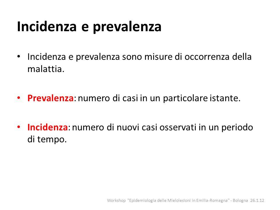 Incidenza e prevalenza Incidenza e prevalenza sono misure di occorrenza della malattia. Prevalenza: numero di casi in un particolare istante. Incidenz