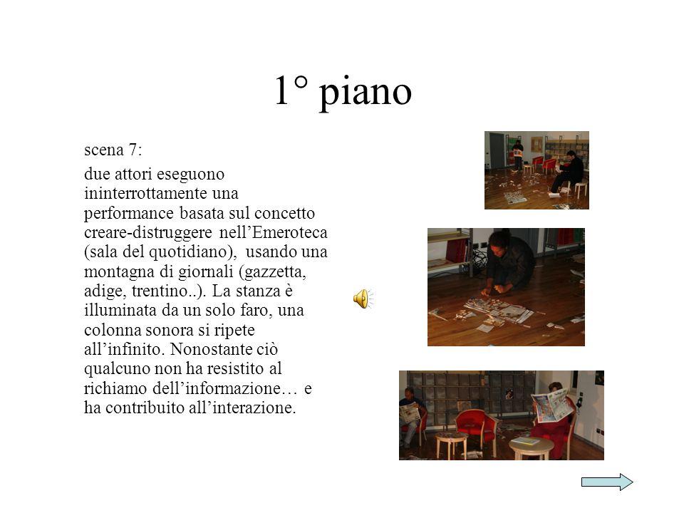 scena 7: due attori eseguono ininterrottamente una performance basata sul concetto creare-distruggere nellEmeroteca (sala del quotidiano), usando una montagna di giornali (gazzetta, adige, trentino..).