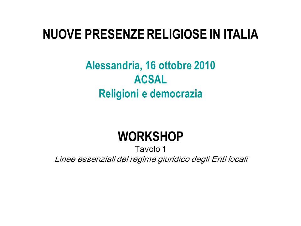 NUOVE PRESENZE RELIGIOSE IN ITALIA Alessandria, 16 ottobre 2010 ACSAL Religioni e democrazia WORKSHOP Tavolo 1 Linee essenziali del regime giuridico d