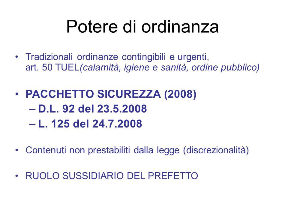 Potere di ordinanza Tradizionali ordinanze contingibili e urgenti, art. 50 TUEL(calamità, igiene e sanità, ordine pubblico) PACCHETTO SICUREZZA (2008)