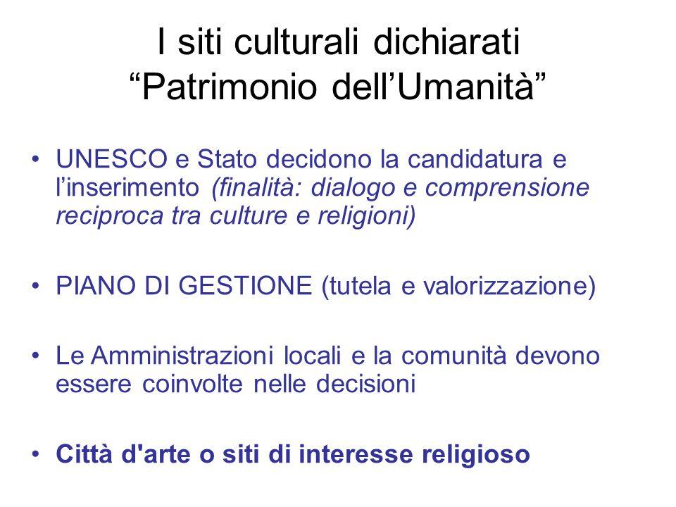 I siti culturali dichiarati Patrimonio dellUmanità UNESCO e Stato decidono la candidatura e linserimento (finalità: dialogo e comprensione reciproca t