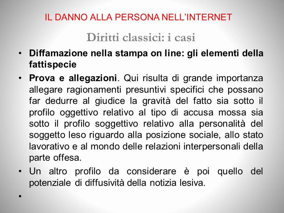 IL DANNO ALLA PERSONA NELLINTERNET Diritti classici: i casi Diffamazione nella stampa on line: gli elementi della fattispecie Prova e allegazioni.