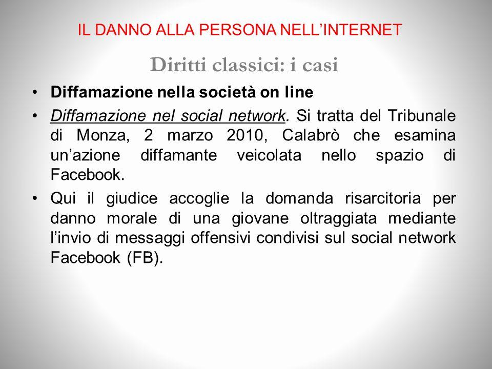 IL DANNO ALLA PERSONA NELLINTERNET Diritti classici: i casi Diffamazione nella società on line Diffamazione nel social network.