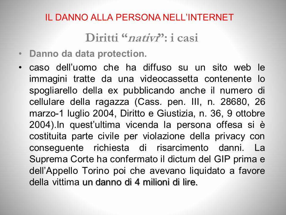IL DANNO ALLA PERSONA NELLINTERNET Diritti nativi: i casi Danno da data protection.