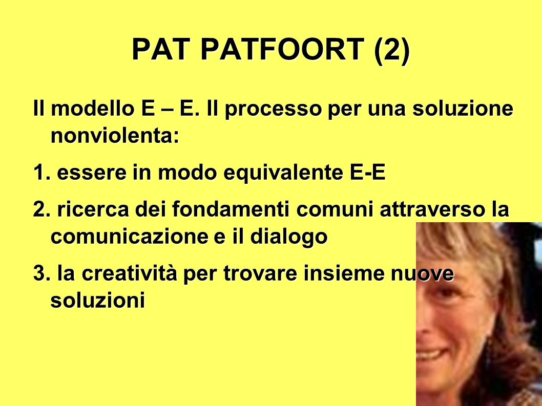 13 PAT PATFOORT (2) Il modello E – E. Il processo per una soluzione nonviolenta: 1. essere in modo equivalente E-E 2. ricerca dei fondamenti comuni at