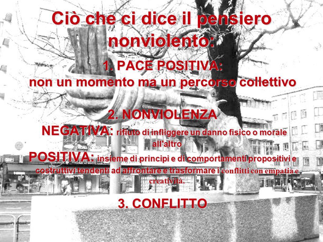 3 Ciò che ci dice il pensiero nonviolento: 1. PACE POSITIVA: non un momento ma un percorso collettivo 2. NONVIOLENZA NEGATIVA: rifiuto di infliggere u
