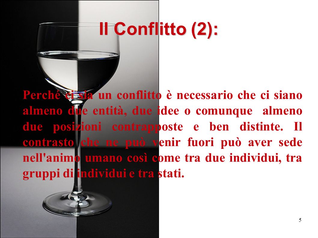5 Il Conflitto (2): Perché ci sia un conflitto è necessario che ci siano almeno due entità, due idee o comunque almeno due posizioni contrapposte e be