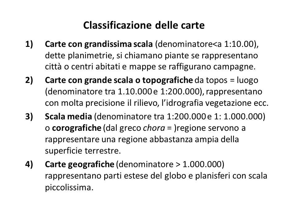 Classificazione delle carte 1)Carte con grandissima scala (denominatore<a 1:10.00), dette planimetrie, si chiamano piante se rappresentano città o cen
