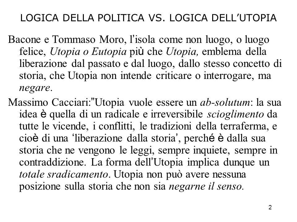 2 LOGICA DELLA POLITICA VS. LOGICA DELLUTOPIA Bacone e Tommaso Moro, l isola come non luogo, o luogo felice, Utopia o Eutopia pi ù che Utopia, emblema