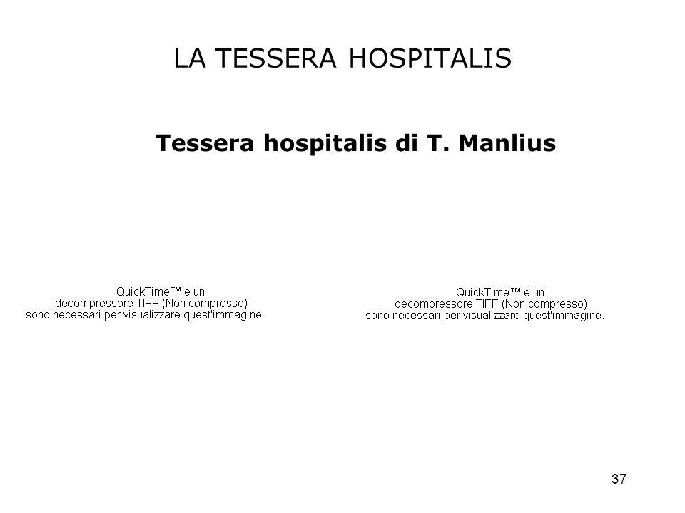 37 LA TESSERA HOSPITALIS Tessera hospitalis di T. Manlius