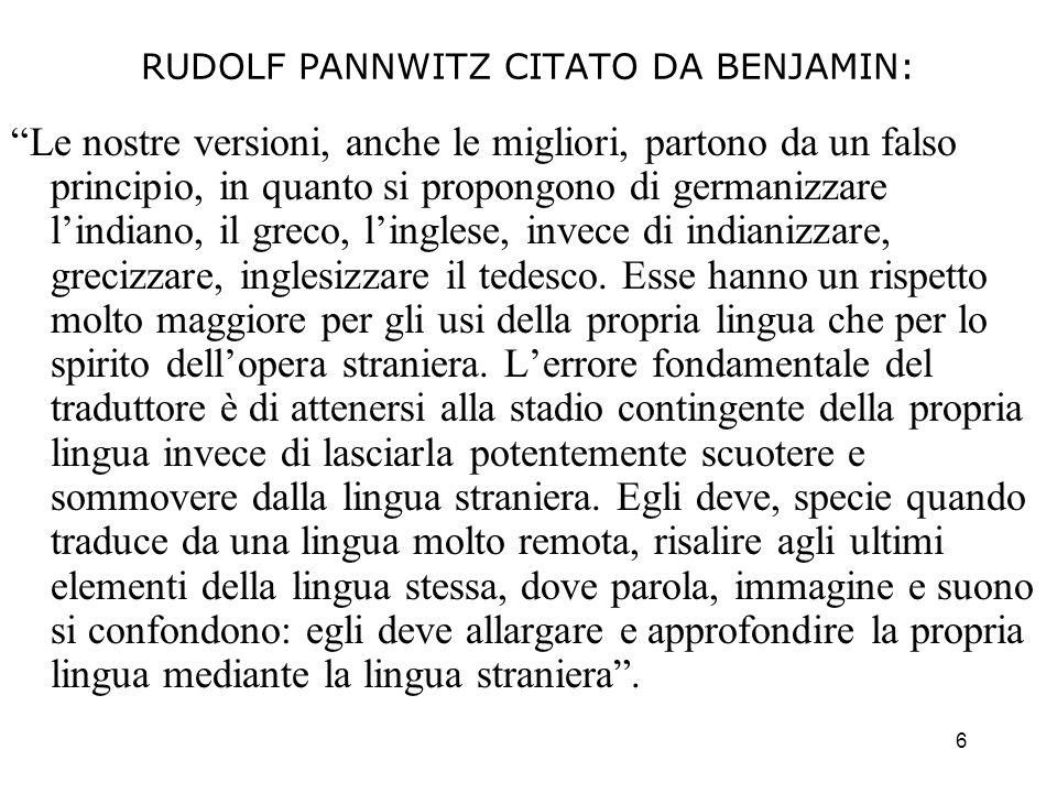 6 RUDOLF PANNWITZ CITATO DA BENJAMIN: Le nostre versioni, anche le migliori, partono da un falso principio, in quanto si propongono di germanizzare li