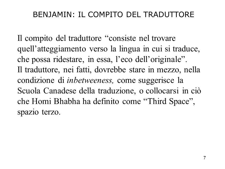 7 BENJAMIN: IL COMPITO DEL TRADUTTORE Il compito del traduttore consiste nel trovare quellatteggiamento verso la lingua in cui si traduce, che possa r