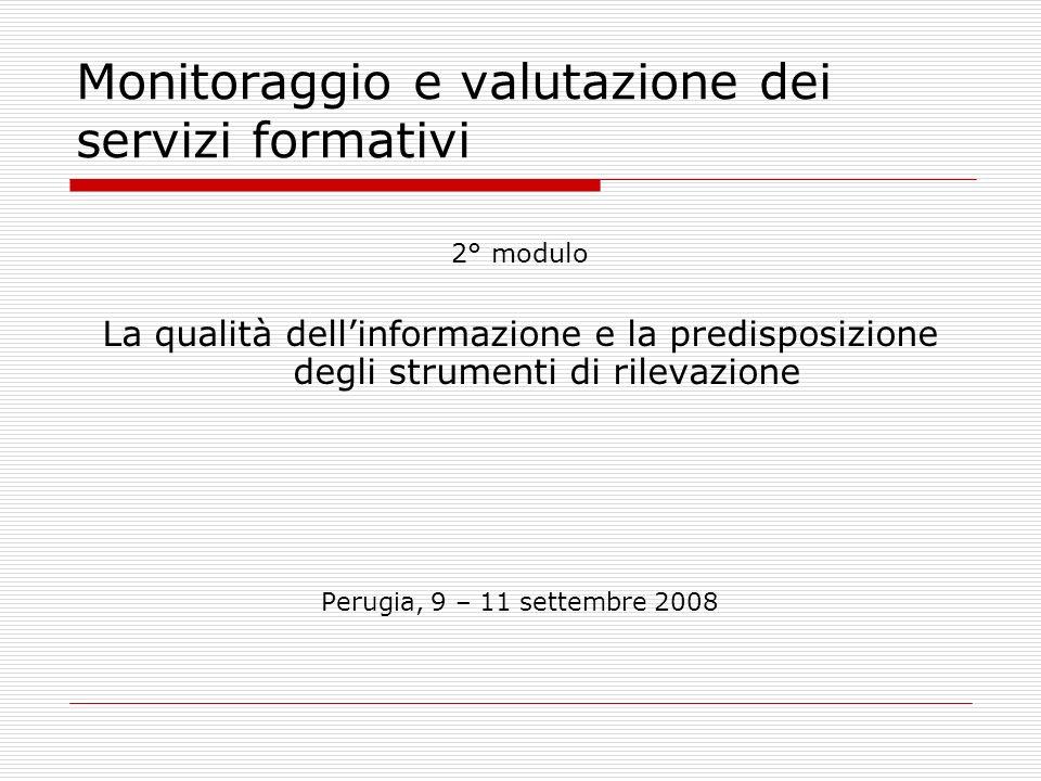 Monitoraggio e valutazione dei servizi formativi 2° modulo La qualità dellinformazione e la predisposizione degli strumenti di rilevazione Perugia, 9