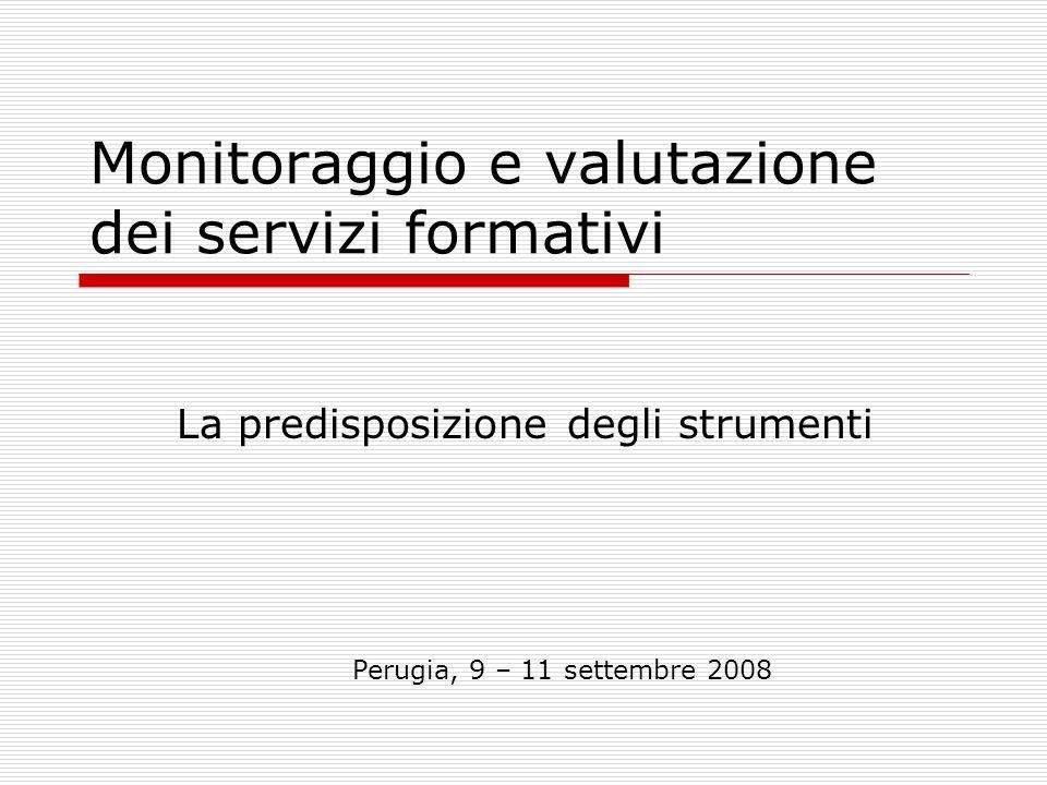 Monitoraggio e valutazione dei servizi formativi La predisposizione degli strumenti Perugia, 9 – 11 settembre 2008
