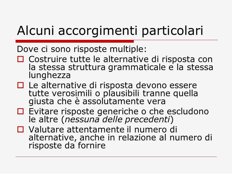 Alcuni accorgimenti particolari Dove ci sono risposte multiple: Costruire tutte le alternative di risposta con la stessa struttura grammaticale e la s