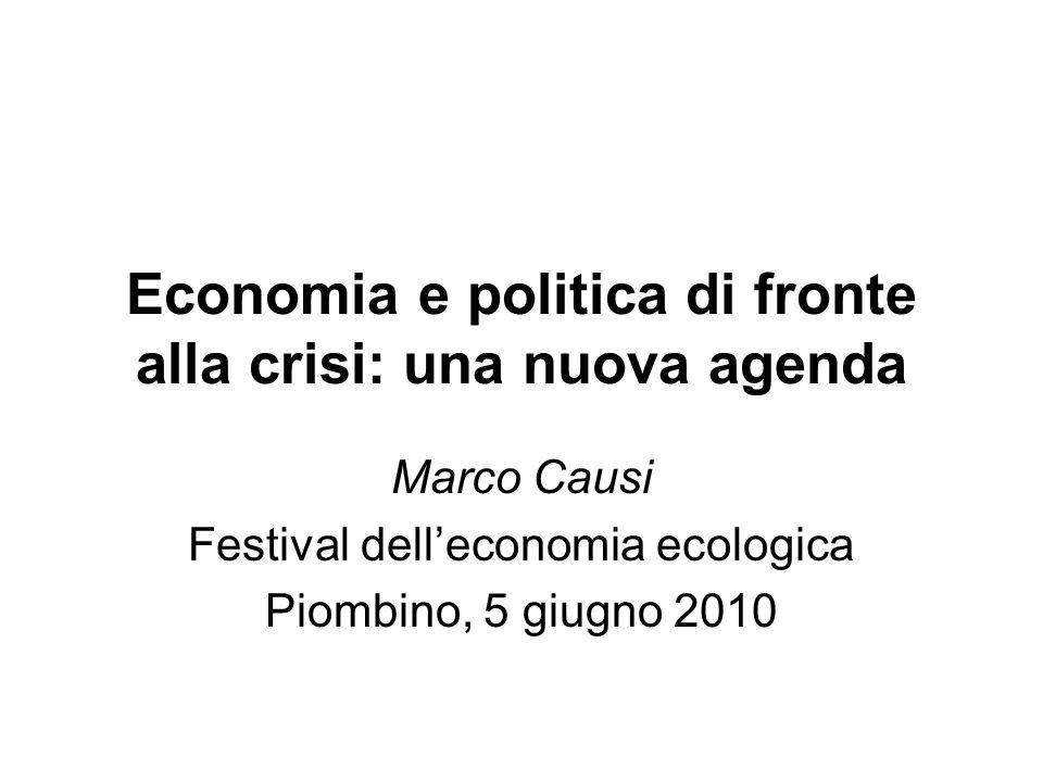 Economia e politica di fronte alla crisi: una nuova agenda Marco Causi Festival delleconomia ecologica Piombino, 5 giugno 2010