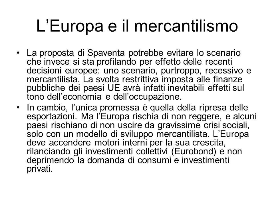 LEuropa e il mercantilismo La proposta di Spaventa potrebbe evitare lo scenario che invece si sta profilando per effetto delle recenti decisioni europee: uno scenario, purtroppo, recessivo e mercantilista.