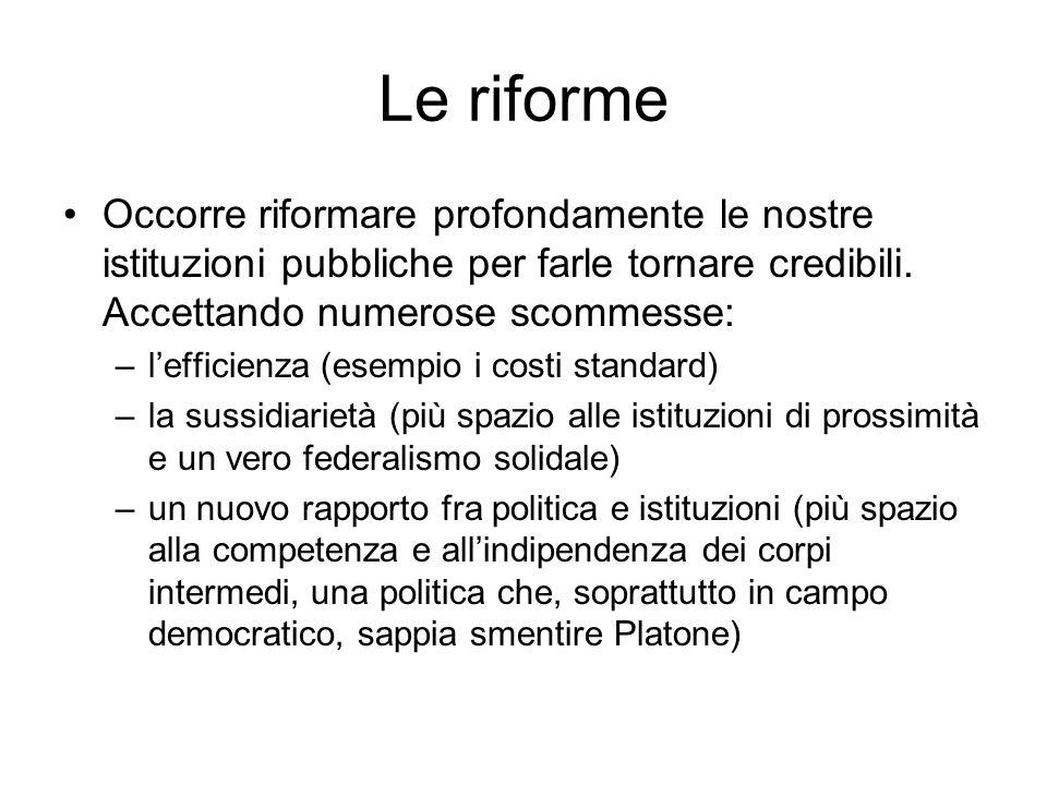 Le riforme Occorre riformare profondamente le nostre istituzioni pubbliche per farle tornare credibili.