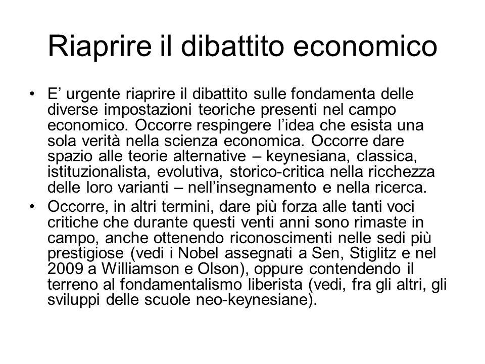 Riaprire il dibattito economico E urgente riaprire il dibattito sulle fondamenta delle diverse impostazioni teoriche presenti nel campo economico.