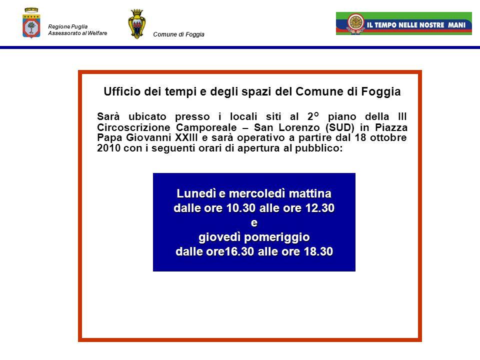 Lunedì e mercoledì mattina dalle ore 10.30 alle ore 12.30 e giovedì pomeriggio dalle ore16.30 alle ore 18.30 Regione Puglia Assessorato al Welfare Com