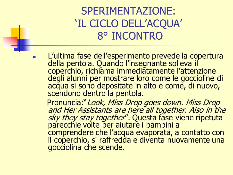 SPERIMENTAZIONE: IL CICLO DELLACQUA 8° INCONTRO Lultima fase dellesperimento prevede la copertura della pentola.