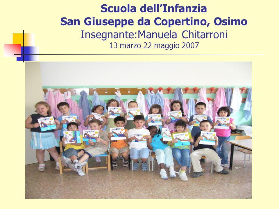 Scuola dellInfanzia San Giuseppe da Copertino, Osimo Insegnante:Manuela Chitarroni 13 marzo 22 maggio 2007