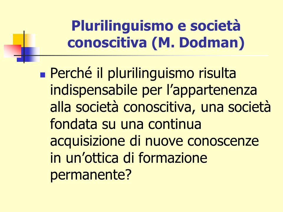 Plurilinguismo e società conoscitiva (M. Dodman) Perché il plurilinguismo risulta indispensabile per lappartenenza alla società conoscitiva, una socie