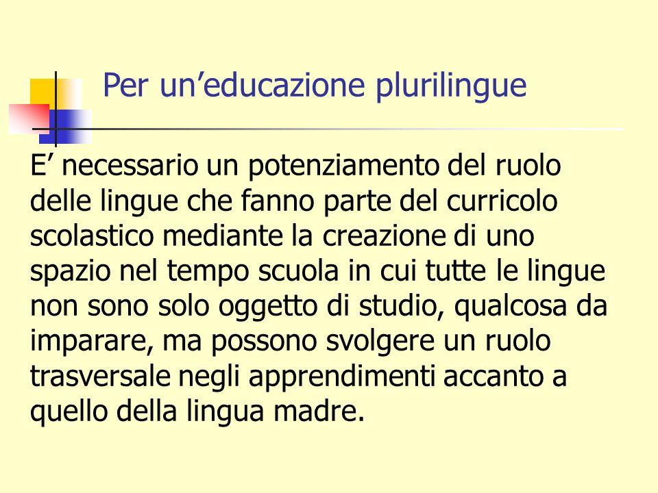 E necessario un potenziamento del ruolo delle lingue che fanno parte del curricolo scolastico mediante la creazione di uno spazio nel tempo scuola in