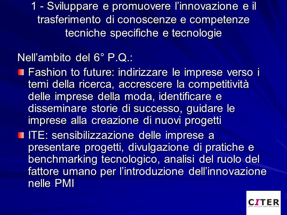 1 - Sviluppare e promuovere linnovazione e il trasferimento di conoscenze e competenze tecniche specifiche e tecnologie Nellambito del 6° P.Q.: Fashio