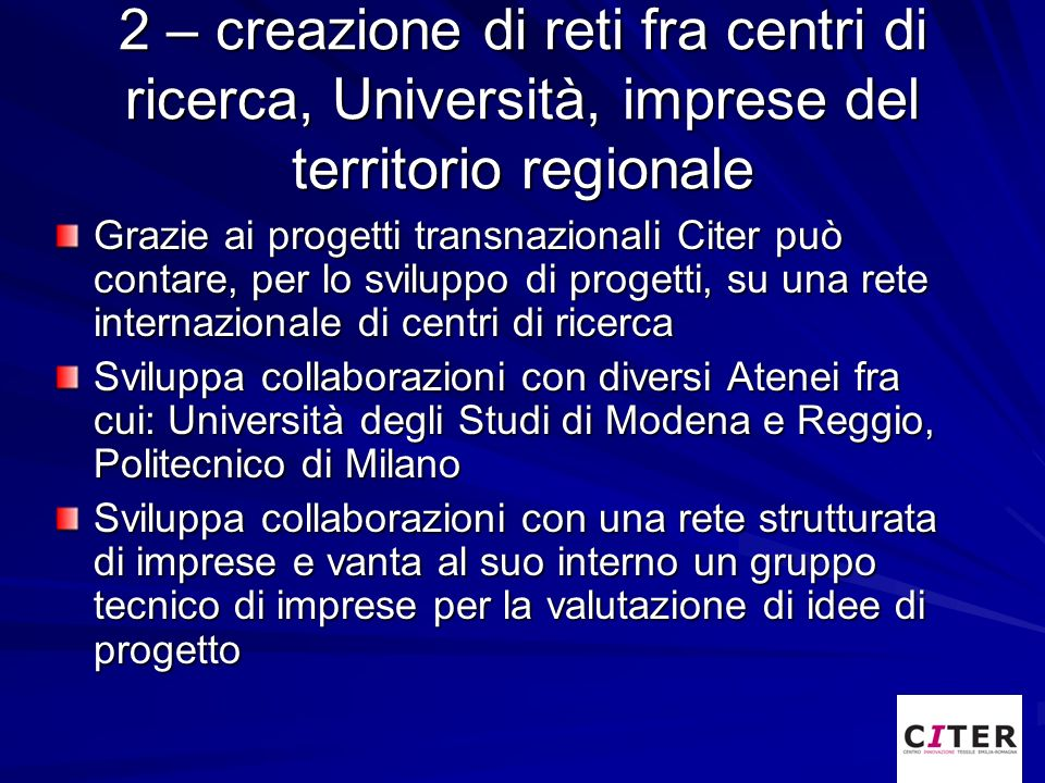 2 – creazione di reti fra centri di ricerca, Università, imprese del territorio regionale Grazie ai progetti transnazionali Citer può contare, per lo