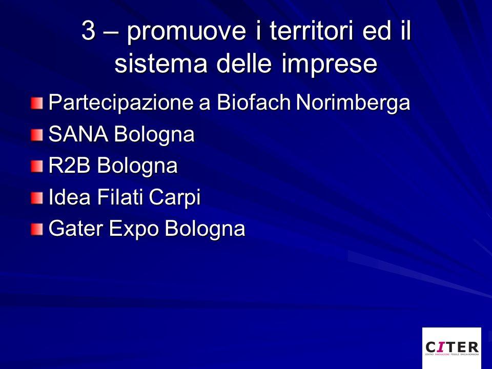 3 – promuove i territori ed il sistema delle imprese Partecipazione a Biofach Norimberga SANA Bologna R2B Bologna Idea Filati Carpi Gater Expo Bologna