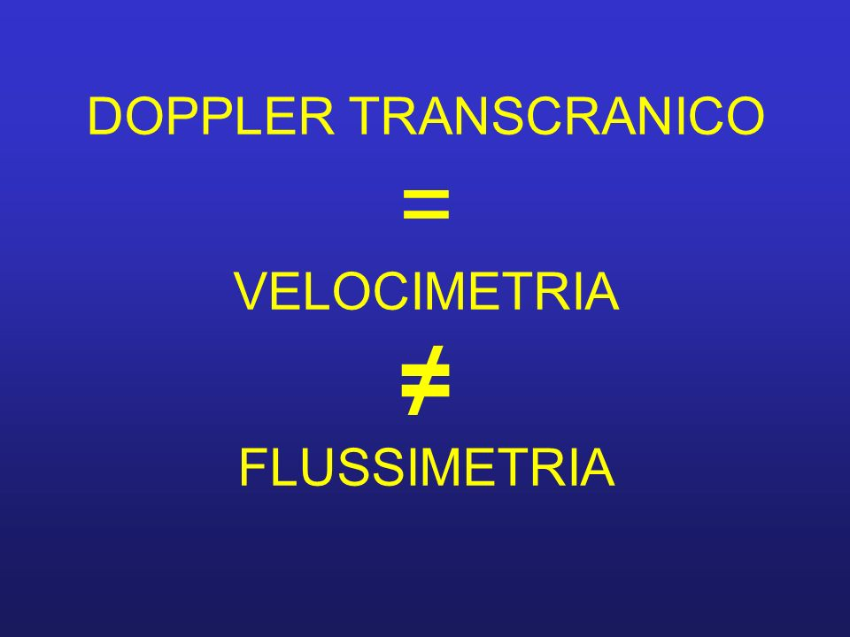 DOPPLER TRANSCRANICO = VELOCIMETRIA FLUSSIMETRIA