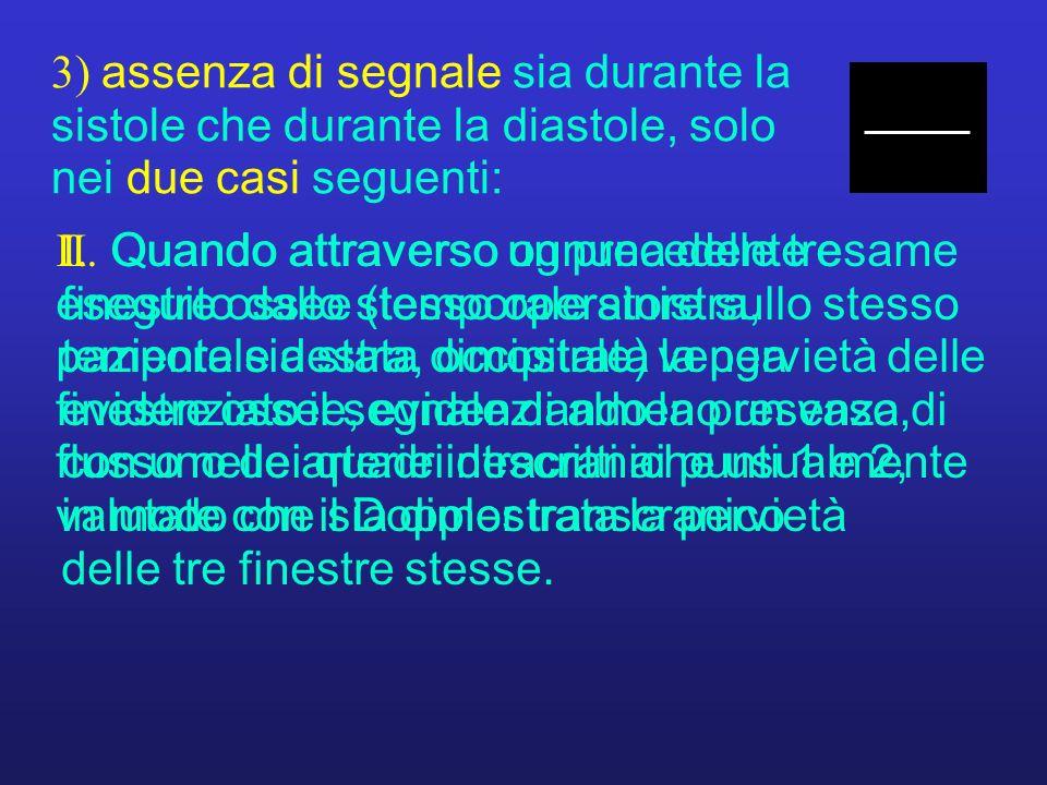 I. Quando attraverso ognuna delle tre finestre ossee (temporale sinistra, temporale destra, occipitale) venga evidenziato il segnale di almeno un vaso
