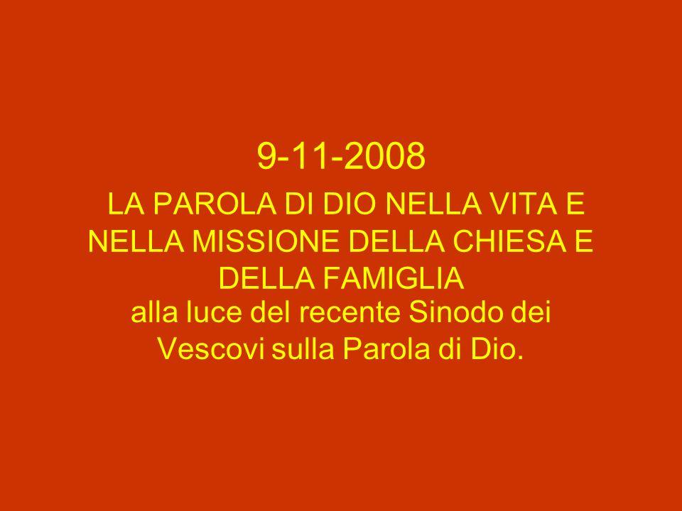 9-11-2008 LA PAROLA DI DIO NELLA VITA E NELLA MISSIONE DELLA CHIESA E DELLA FAMIGLIA alla luce del recente Sinodo dei Vescovi sulla Parola di Dio.