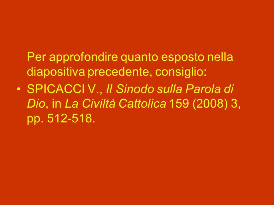 Per approfondire quanto esposto nella diapositiva precedente, consiglio: SPICACCI V., Il Sinodo sulla Parola di Dio, in La Civiltà Cattolica 159 (2008) 3, pp.