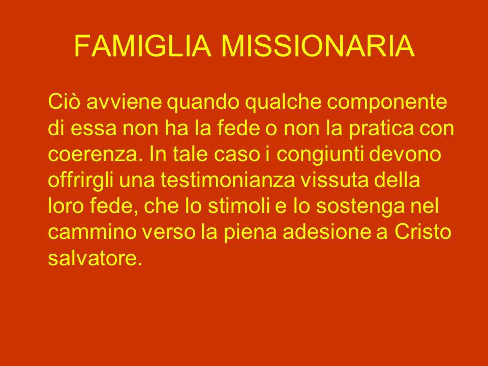 FAMIGLIA MISSIONARIA Ciò avviene quando qualche componente di essa non ha la fede o non la pratica con coerenza.