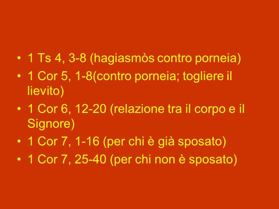 1 Ts 4, 3-8 (hagiasmòs contro porneia) 1 Cor 5, 1-8(contro porneia; togliere il lievito) 1 Cor 6, 12-20 (relazione tra il corpo e il Signore) 1 Cor 7, 1-16 (per chi è già sposato) 1 Cor 7, 25-40 (per chi non è sposato)