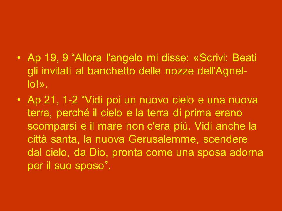 Ap 19, 9 Allora l angelo mi disse: «Scrivi: Beati gli invitati al banchetto delle nozze dell Agnel- lo!».