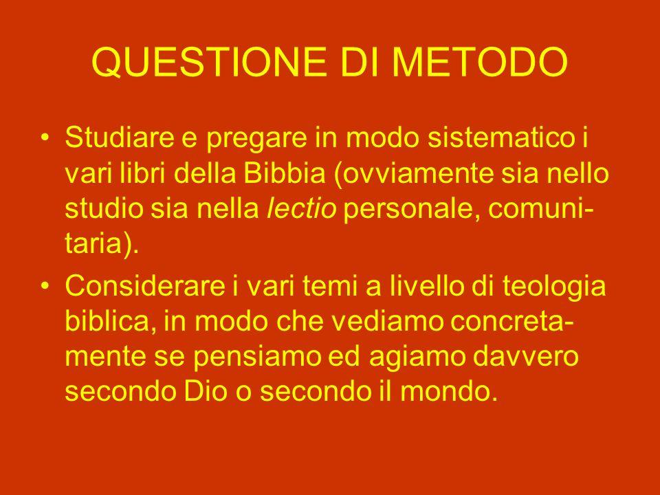 QUESTIONE DI METODO Studiare e pregare in modo sistematico i vari libri della Bibbia (ovviamente sia nello studio sia nella lectio personale, comuni- taria).