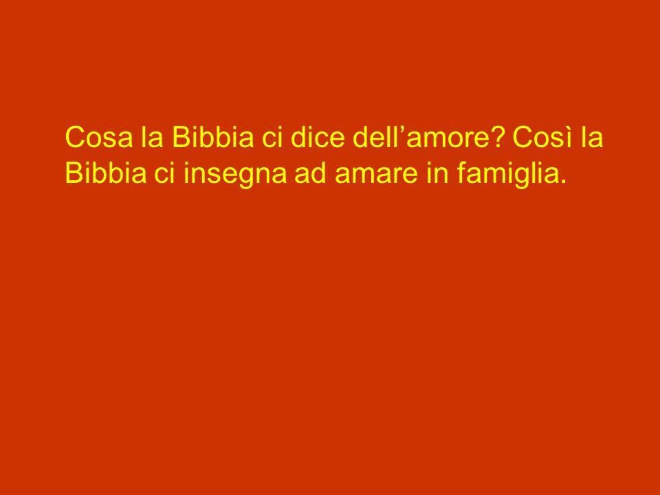 Cosa la Bibbia ci dice dellamore? Così la Bibbia ci insegna ad amare in famiglia.