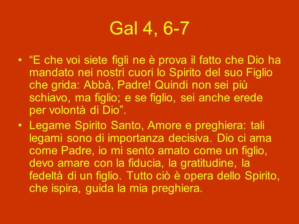 Gal 4, 6-7 E che voi siete figli ne è prova il fatto che Dio ha mandato nei nostri cuori lo Spirito del suo Figlio che grida: Abbà, Padre.