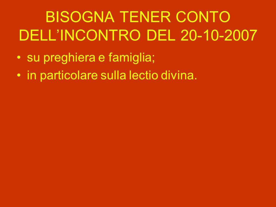 BISOGNA TENER CONTO DELLINCONTRO DEL 20-10-2007 su preghiera e famiglia; in particolare sulla lectio divina.