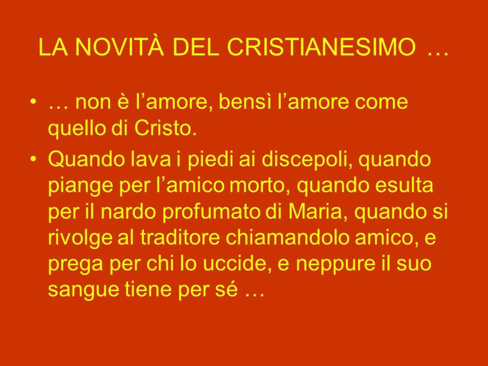 LA NOVITÀ DEL CRISTIANESIMO … … non è lamore, bensì lamore come quello di Cristo.
