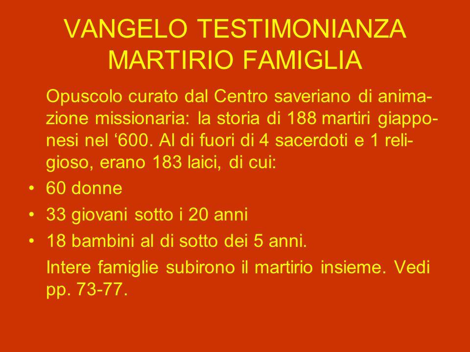 VANGELO TESTIMONIANZA MARTIRIO FAMIGLIA Opuscolo curato dal Centro saveriano di anima- zione missionaria: la storia di 188 martiri giappo- nesi nel 600.