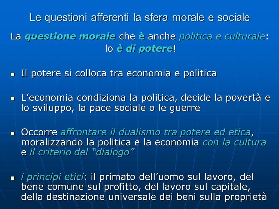 Le questioni afferenti la sfera morale e sociale La questione morale che è anche politica e culturale: lo è di potere! Il potere si colloca tra econom