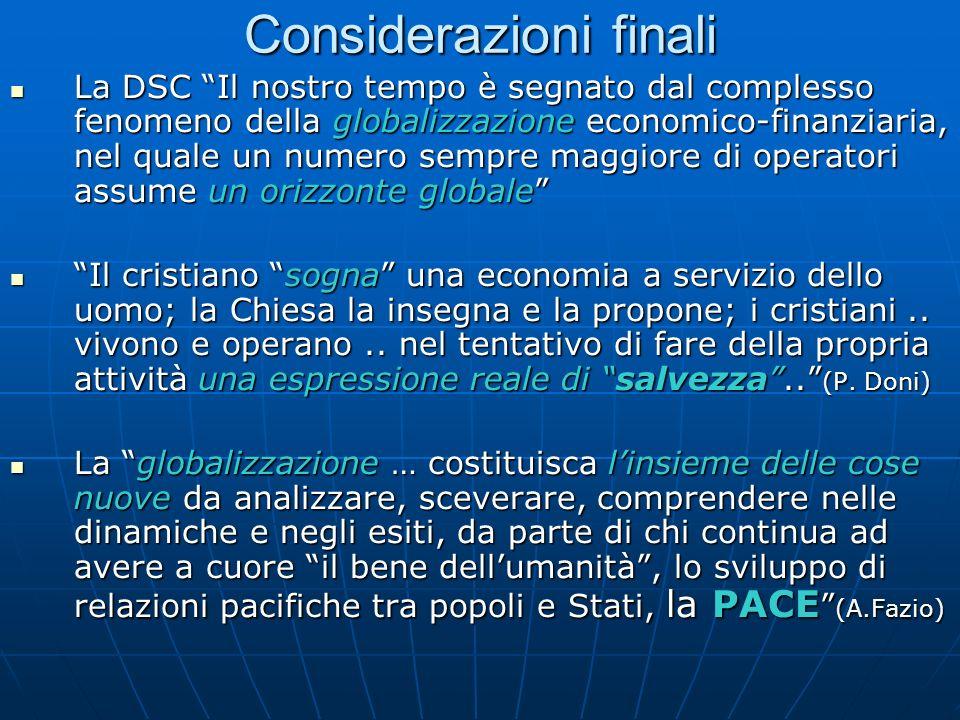 Considerazioni finali La DSC Il nostro tempo è segnato dal complesso fenomeno della globalizzazione economico-finanziaria, nel quale un numero sempre