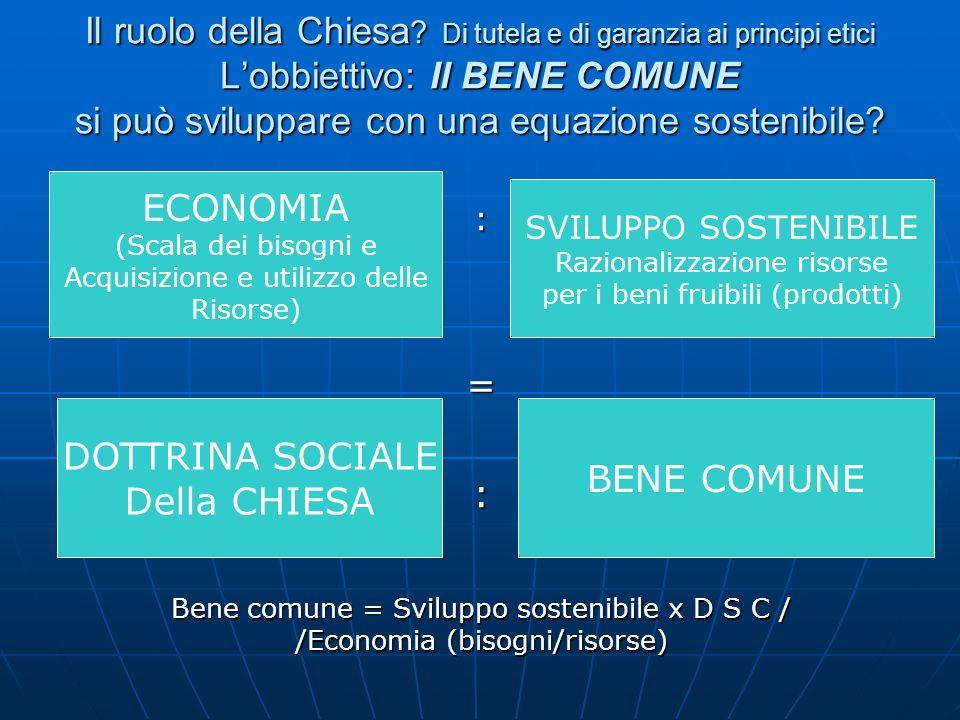 La Chiesa Cattolica affronta il tema della Economia con la Dottrina Sociale La considera un valore aggiunto a servizio della umanità; lE.